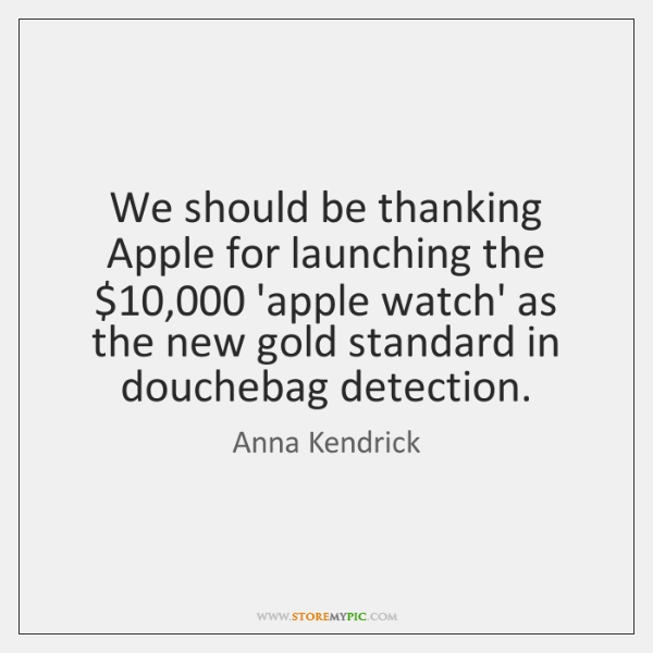 We should be thanking Apple for launching the $10,000 'apple watch' as the ...