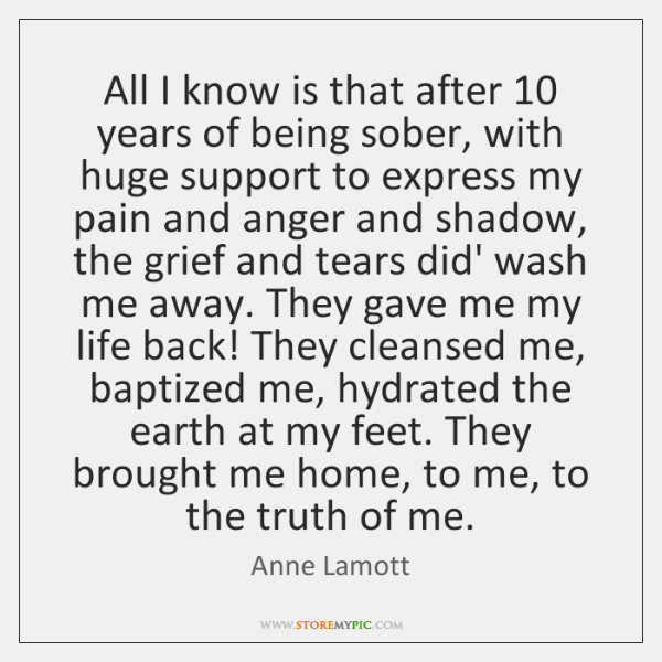 All I know is that after 10 years of being sober, with huge ...