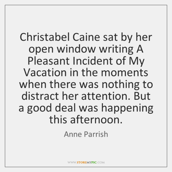 Christabel Caine sat by her open window writing A Pleasant Incident of ...