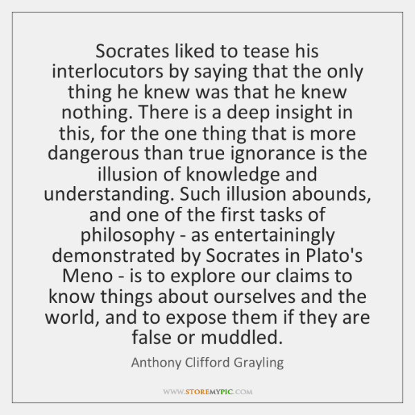 Socrates liked to tease his interlocutors by saying that the only thing ...