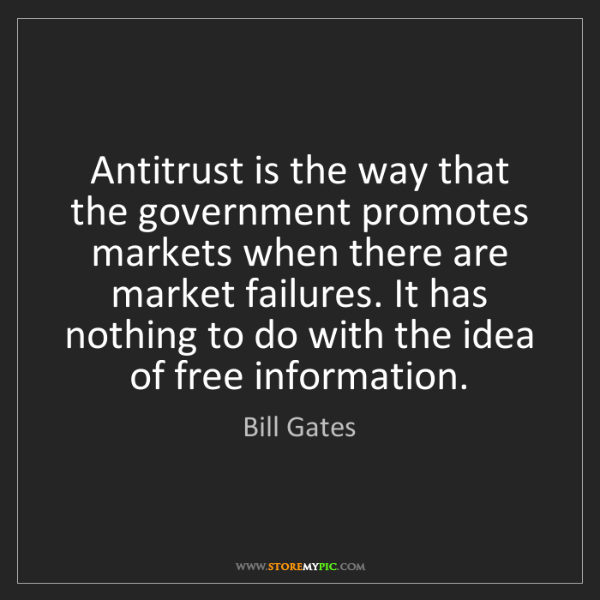 Bill Gates: Antitrust is the way that the government promotes markets...