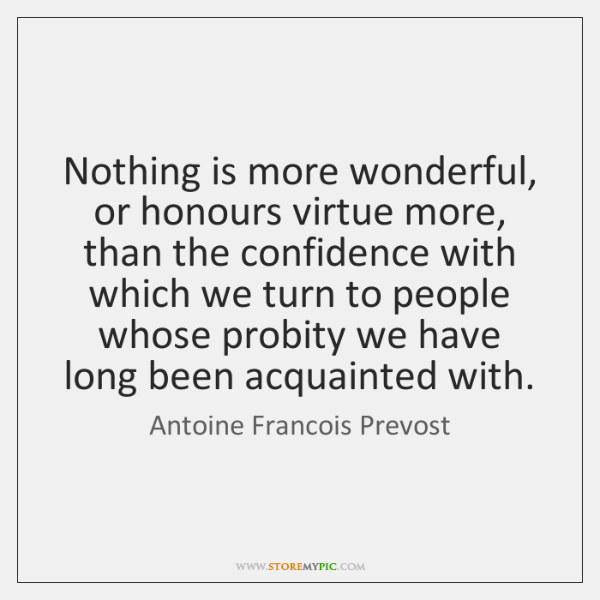 Nothing is more wonderful, or honours virtue more, than the confidence with ...
