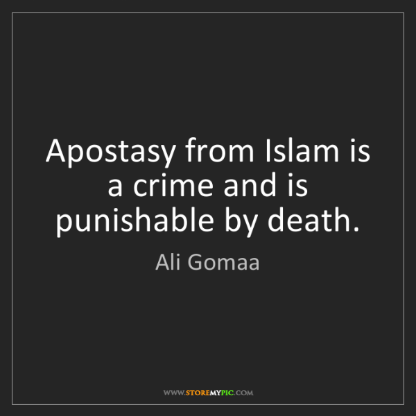Ali Gomaa: Apostasy from Islam is a crime and is punishable by death.