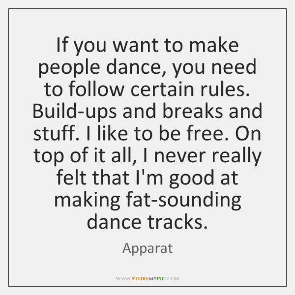 If you want to make people dance, you need to follow certain ...