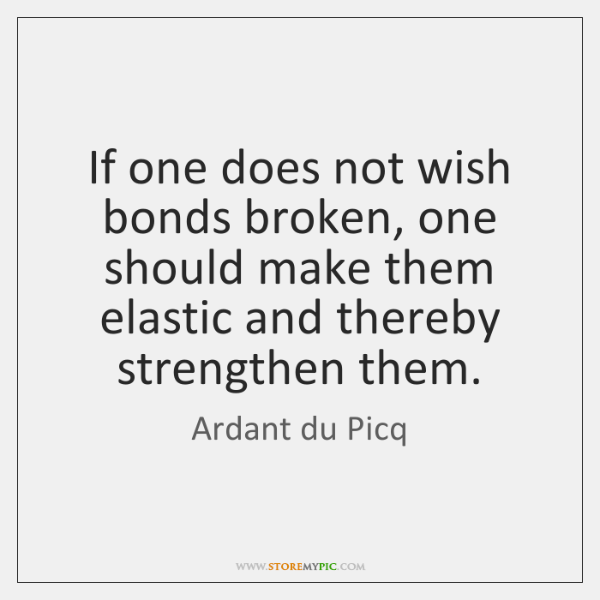 If one does not wish bonds broken, one should make them elastic ...