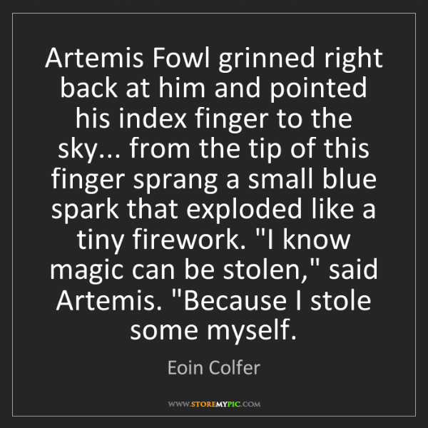 Eoin Colfer: Artemis Fowl grinned right back at him and pointed his...