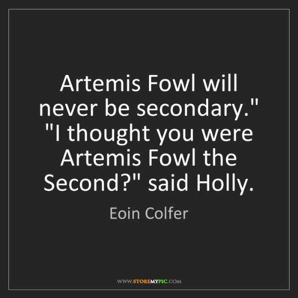 "Eoin Colfer: Artemis Fowl will never be secondary."" ""I thought you..."