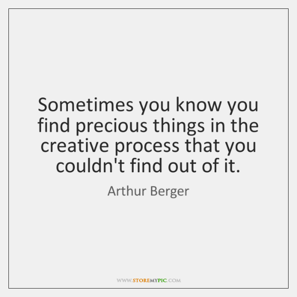 Sometimes you know you find precious things in the creative process that ...