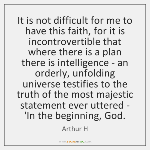 It is not difficult for me to have this faith, for it ...