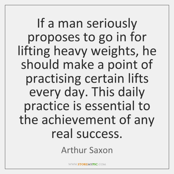 If a man seriously proposes to go in for lifting heavy weights, ...
