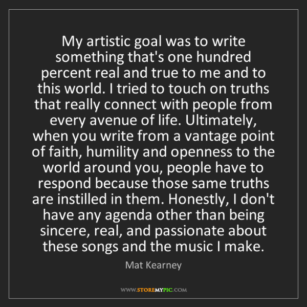 Mat Kearney: My artistic goal was to write something that's one hundred...
