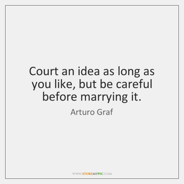Court an idea as long as you like, but be careful before ...