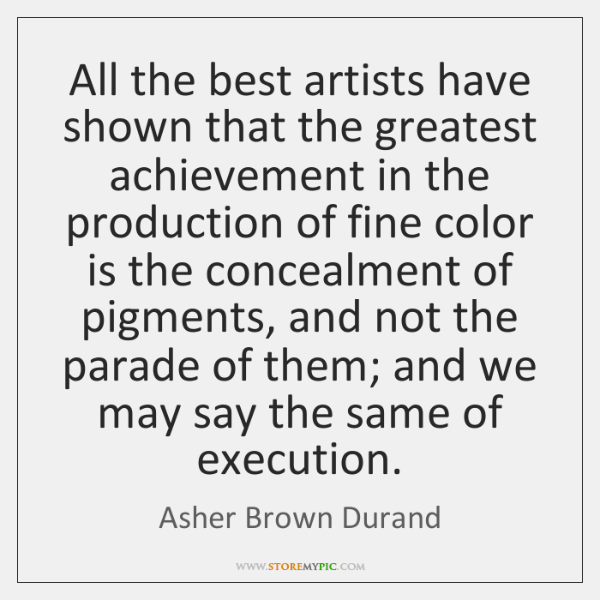 All the best artists have shown that the greatest achievement in the ...