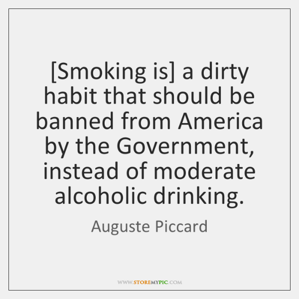 [Smoking is] a dirty habit that should be banned from America by ...