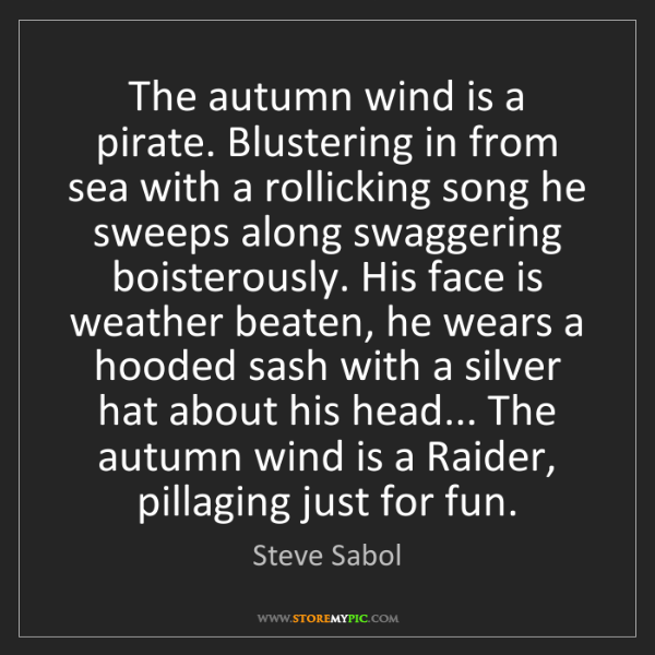 Steve Sabol: The autumn wind is a pirate. Blustering in from sea with...