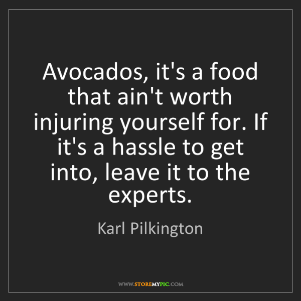 Karl Pilkington: Avocados, it's a food that ain't worth injuring yourself...