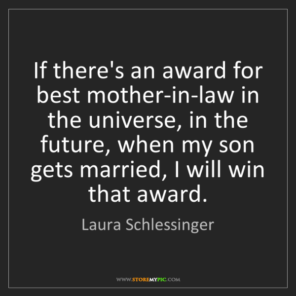 Laura Schlessinger: If there's an award for best mother-in-law in the universe,...