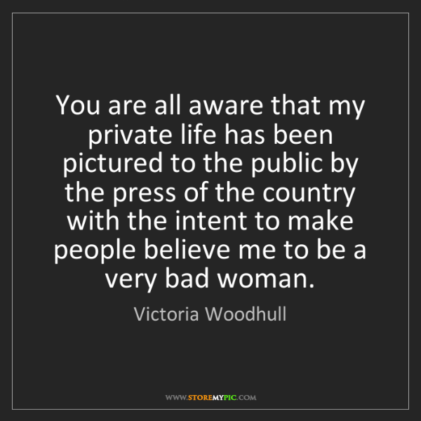 Victoria Woodhull: You are all aware that my private life has been pictured...