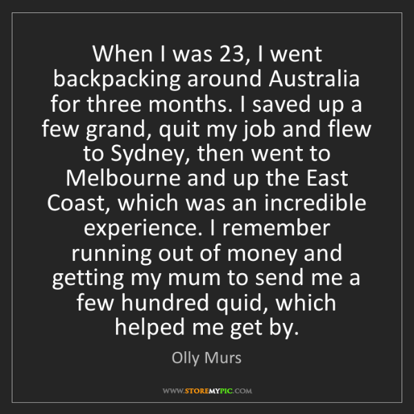 Olly Murs: When I was 23, I went backpacking around Australia for...