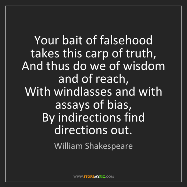 William Shakespeare: Your bait of falsehood takes this carp of truth,  And...