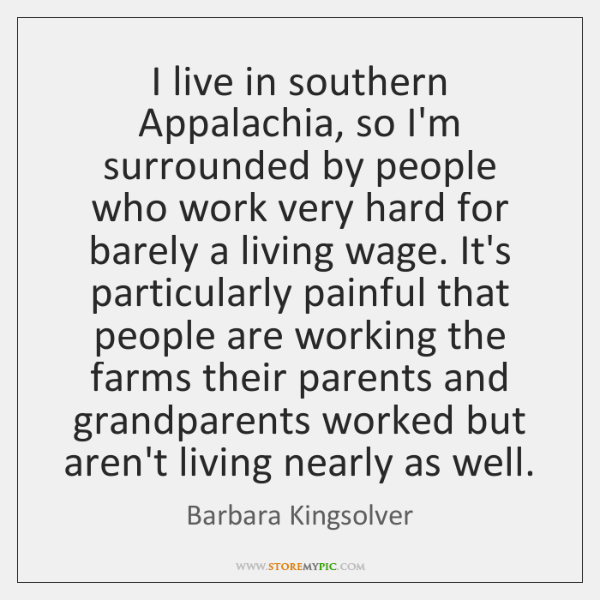 I live in southern Appalachia, so I'm surrounded by people who work ...