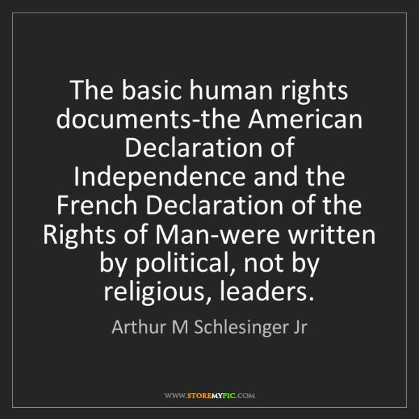 Arthur M Schlesinger Jr: The basic human rights documents-the American Declaration...