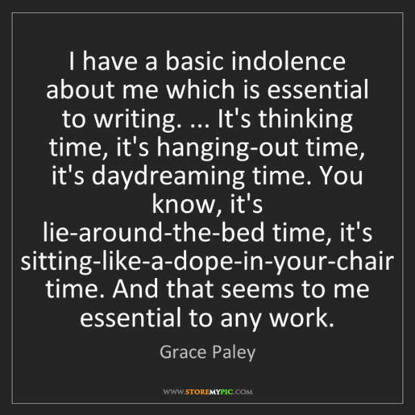 Grace Paley: I have a basic indolence about me which is essential...