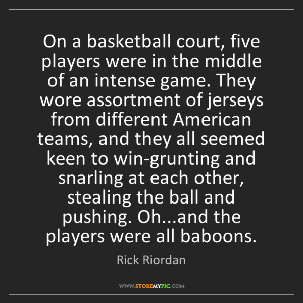 Rick Riordan: On a basketball court, five players were in the middle...