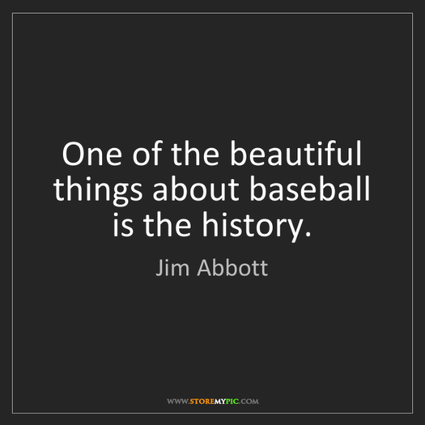 Jim Abbott: One of the beautiful things about baseball is the history.