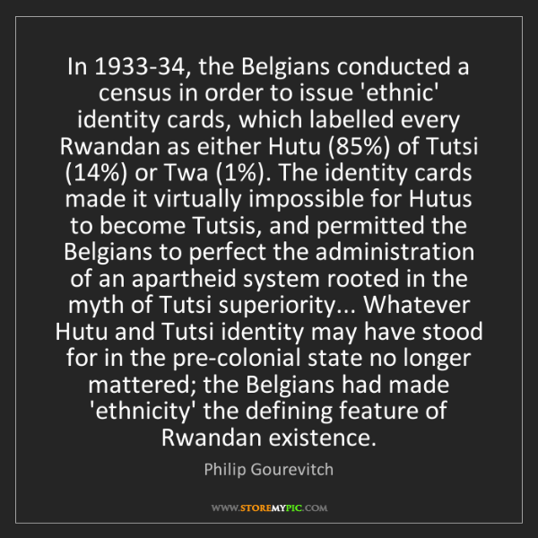 Philip Gourevitch: In 1933-34, the Belgians conducted a census in order...