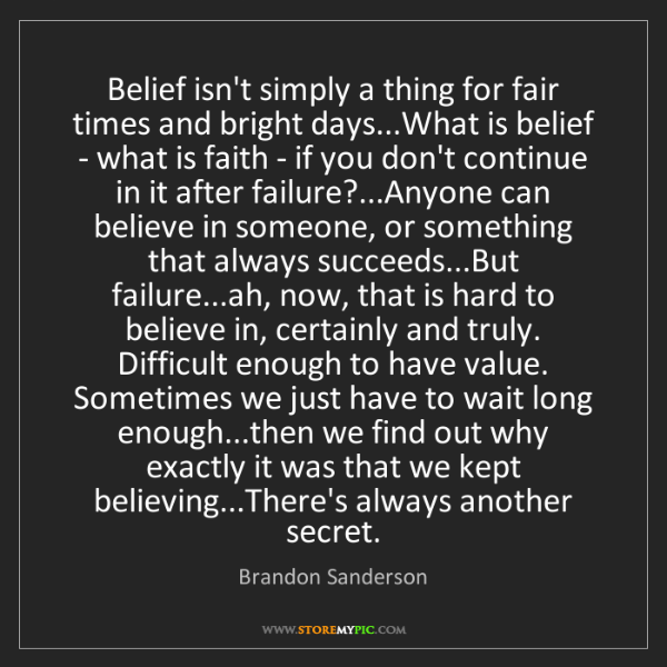 Brandon Sanderson: Belief isn't simply a thing for fair times and bright...