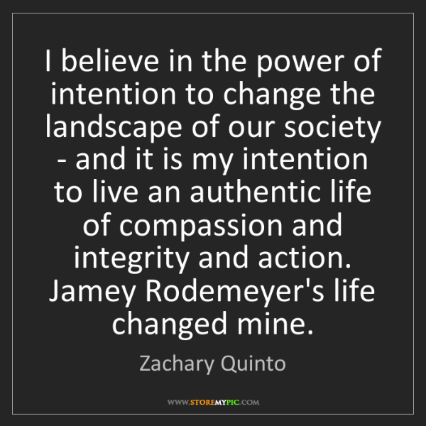 Zachary Quinto: I believe in the power of intention to change the landscape...