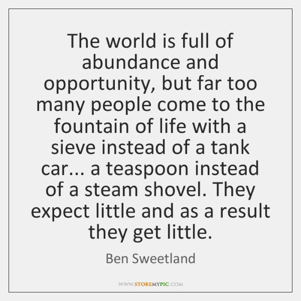 The world is full of abundance and opportunity, but far too many ...