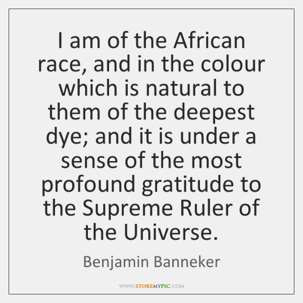 I am of the African race, and in the colour which is ...