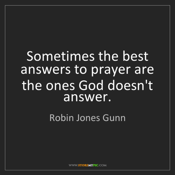Robin Jones Gunn: Sometimes the best answers to prayer are the ones God...