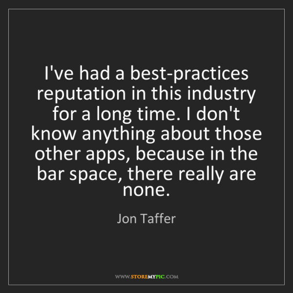 Jon Taffer: I've had a best-practices reputation in this industry...