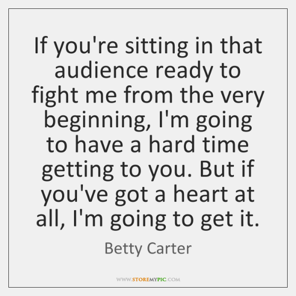 If you're sitting in that audience ready to fight me from the ...