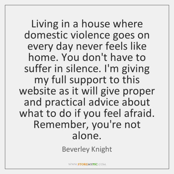 Living in a house where domestic violence goes on every day never ...
