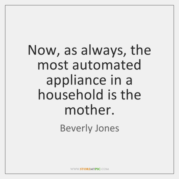 Now, as always, the most automated appliance in a household is the ...