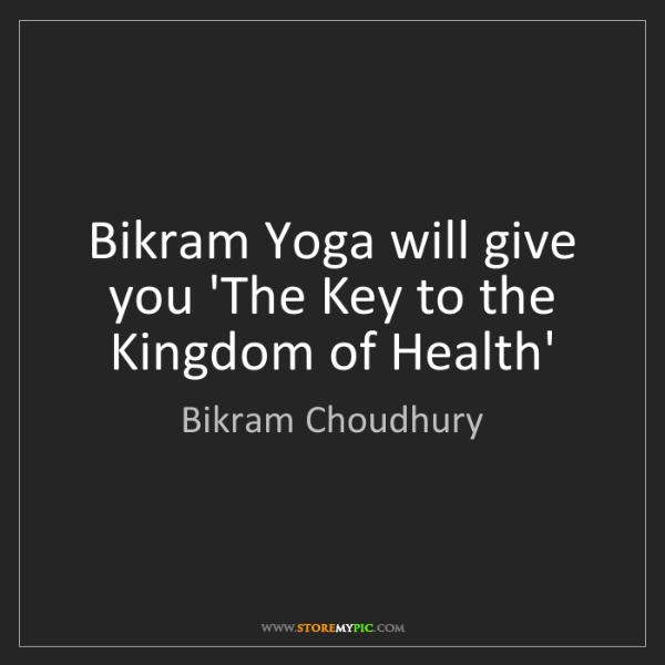 Bikram Choudhury: Bikram Yoga will give you 'The Key to the Kingdom of...