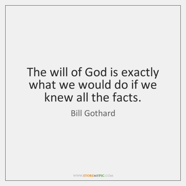 The will of God is exactly what we would do if we ...