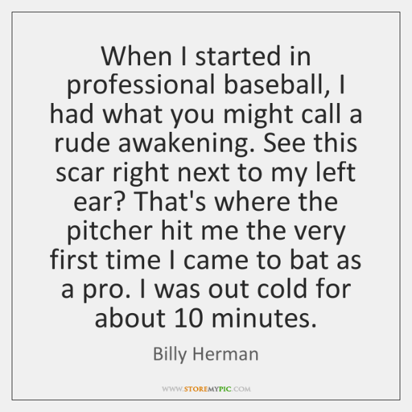 When I started in professional baseball, I had what you might call ...