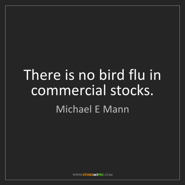 Michael E Mann: There is no bird flu in commercial stocks.