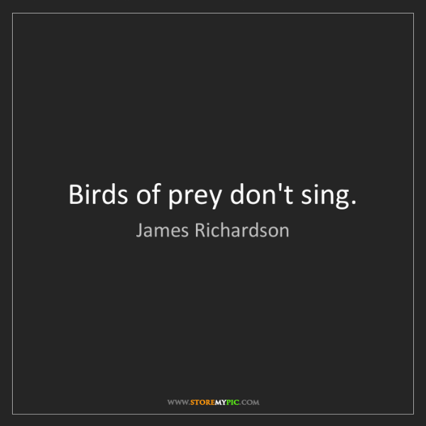James Richardson: Birds of prey don't sing.