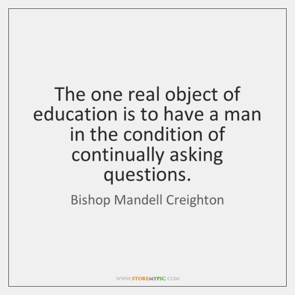 The one real object of education is to have a man in ...
