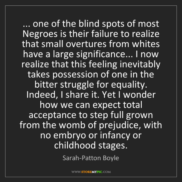 Sarah-Patton Boyle: ... one of the blind spots of most Negroes is their failure...