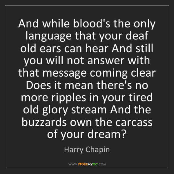 Harry Chapin: And while blood's the only language that your deaf old...