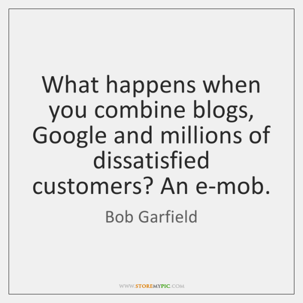 What happens when you combine blogs, Google and millions of dissatisfied customers? ...