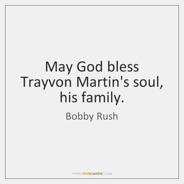 May God bless Trayvon Martin's soul, his family.