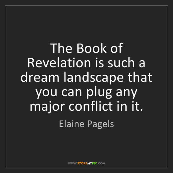 Elaine Pagels: The Book of Revelation is such a dream landscape that...